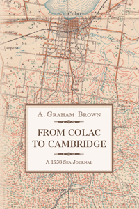 Book cover - From Colac to Cambridge: a 1938 Sea Journal by A. Graham Brown